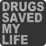 Drugs Saved My Life T-Shirt